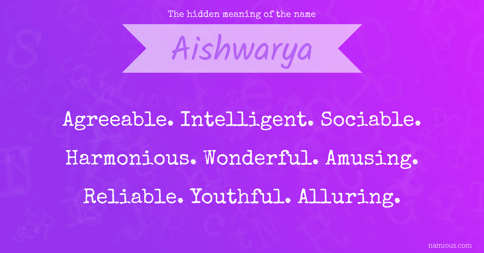 The Hidden Meaning Of The Name Aishwarya Namious Her name is aishwarya from the birth only. the hidden meaning of the name