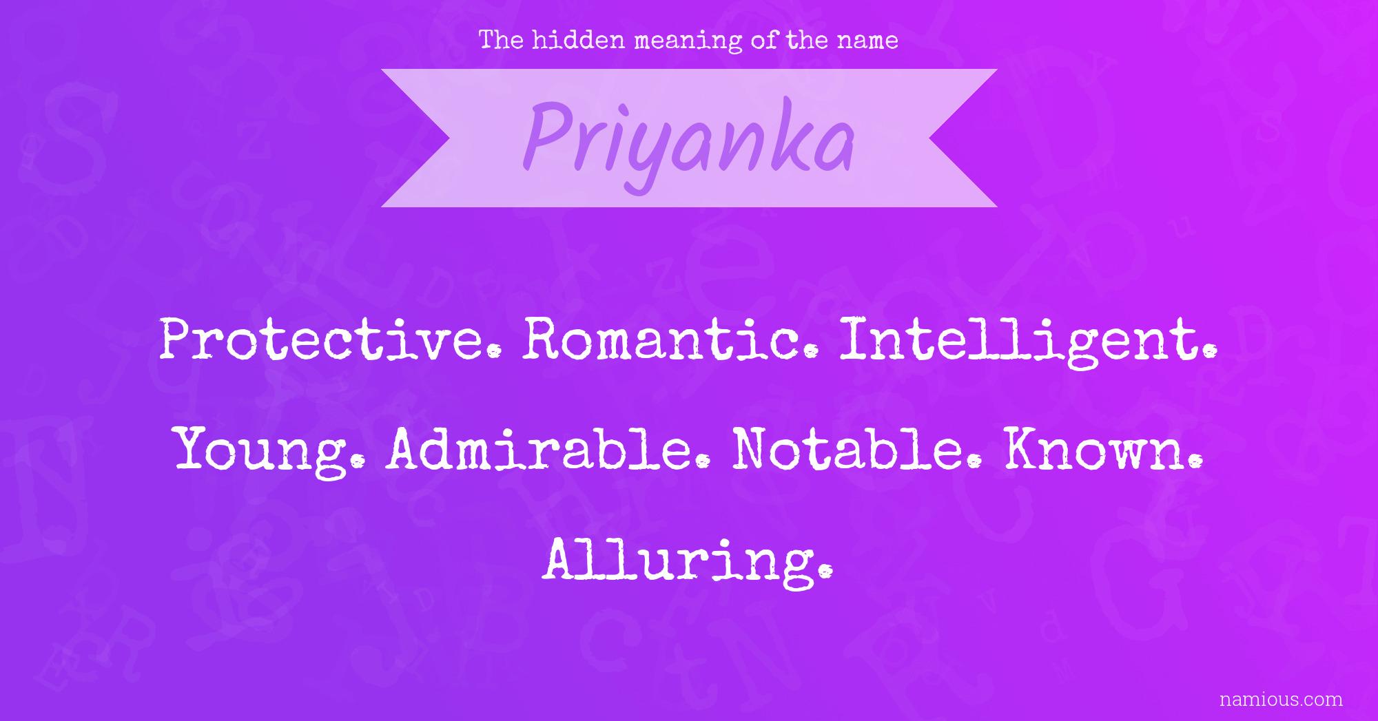The Hidden Meaning Of The Name Priyanka Namious In the name priyanka , priya means love and anka means symbol. the hidden meaning of the name namious